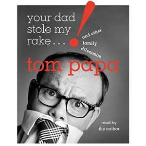 Your Dad Stole My Rake by Tom Papa (Read by the Author)