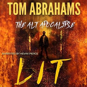 Lit (The Alt Apocalypse #2) by Tom Abrahams (Narrated by Kevin Pierce)