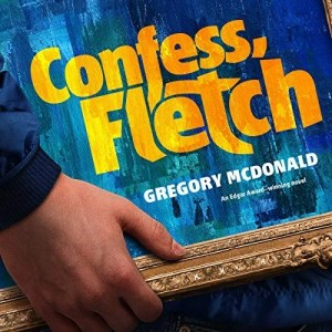 Audiobook: Confess, Fletch by Gregory McDonald (Narrated by Dan John Miller)