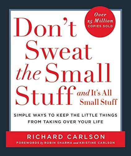 Don't Sweat the Small Stuff, and It's All Small Stuff by Richard Carlson