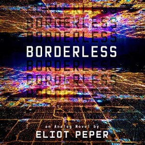Borderless (Analog Novel #2) by Eliot Peper (Narrated by Sarah Zimmerman)