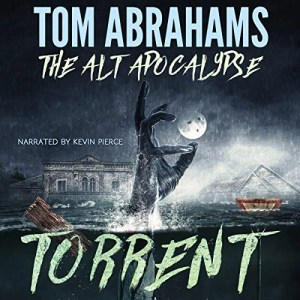 Audiobook: Torrent (The Alt Apocalypse) by Tom Abrahams (Narrated by Kevin Pierce)