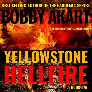Audiobook: Yellowstone: Hellfire by Bobby Akart (Narrated by Chris Abernathy)