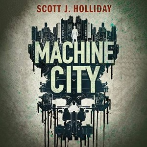 Machine City by Scott J. Holliday