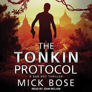 The Tonkin Protocol: A Dan Roy Thriller by Mick Bose