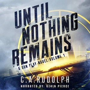 Audiobook: Until Nothing Remains by C.A. Rudolph (Narrated by Kevin Pierce)
