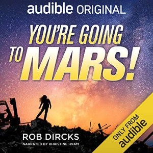 You're Going To Mars! by Rob Dircks (Narrated by Khristine Hvam)