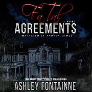 Audiobook: Fatal Agreements by Ashley Fontainne (Narrated by Andrea Emmes)