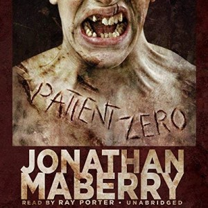 Patient Zero (Joe Ledger #1 by Jonathan Maberry (Narrated by Ray Porter)
