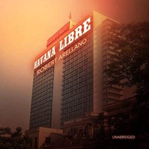 Havana Libre by Robert Arellano