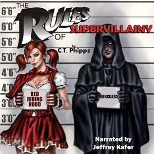 The Rules of Supervillainy by C.T. Phipps (Narrated by Jeffrey Kafer)