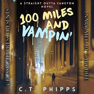 100 Miles and Vampin' (Straight Outta Fangton #2) by CT Phipps (Narrated by Cary Hite)