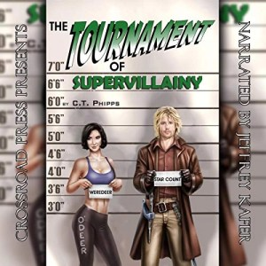 The Tournament of Supervillainy (Supervillainy Saga #5) by CT Phipps (Narrated by Jeffrey Kafer)
