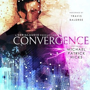Convergence (DRMR #1) by Michael Patrick Hicks (Narrated by Travis Baldree)