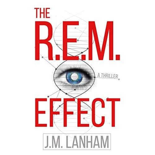 The R.E.M. Effect: A Thriller by J. M. Lanham