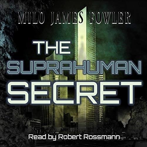 The Suprahuman Secret by Milo James Fowler