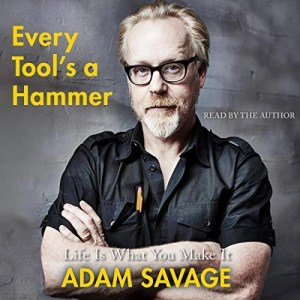 Every Tool's a Hammer by Adam Savage (Narrated by the Author)