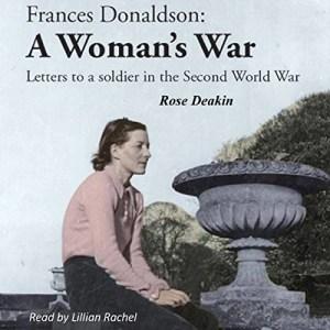 Frances Donaldson: A Woman's War by Rose Deakin (Narrated by Lillian Rachel)