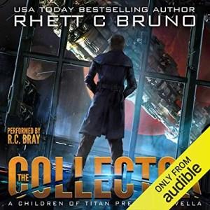 The Collector (Children of Titan Prequel) by Rhett C. Bruno (Narrated by R.C. Bray)