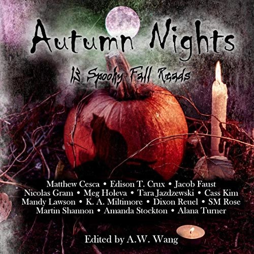 Autumn Nights by Cass Kim, Edison T. Crux, Matthew Cesca, Jacob Faust, Mandy Lawson, K.A. Militimore, Alana Turner, Martin Shannon, Amanda Stockton, Nicolas Gram, Meg Holeva, Tara Jazdzewski, Dixon Reuel, S.M. Rose