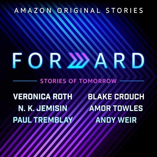 Forward by Veronica Roth, Blake Crouch, N. K. Jemisin, Amor Towles, Paul Tremblay, Andy Weir
