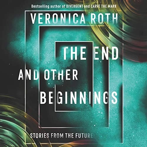 The End and Other Beginnings by Veronica Roth