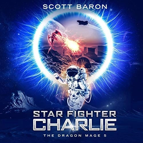 Star Fighter Charlie (Dragon Mage #5) by Scott Baron (Narrated by Gary Bennett) Cover
