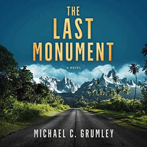 The Last Monument by Michael C. Grumley