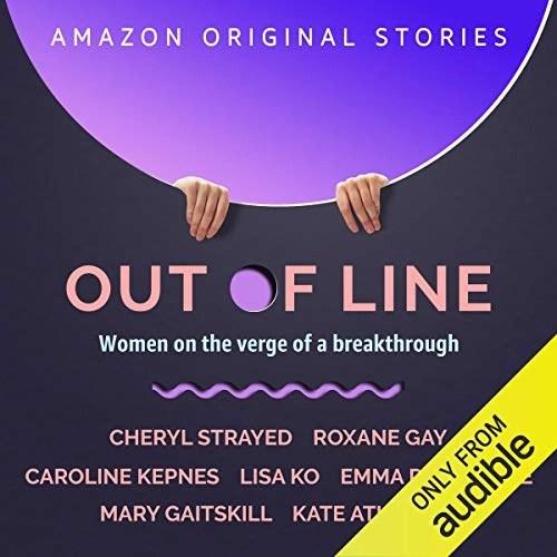 Out of Line by Cheryl Strayed, Roxane Gay, Caroline Kepnes, Lisa Ko, Emma Donoghue, Mary Gaitskill, Kate Atkinson