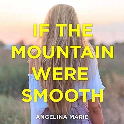 If the Mountain Were Smooth by Angelina Marie