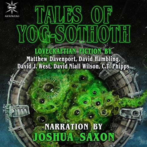 Tales of Yog-Sothoth by C. T. Phipps, Matthew Davenport, David Hambling, David Niall Wilson, David J. West