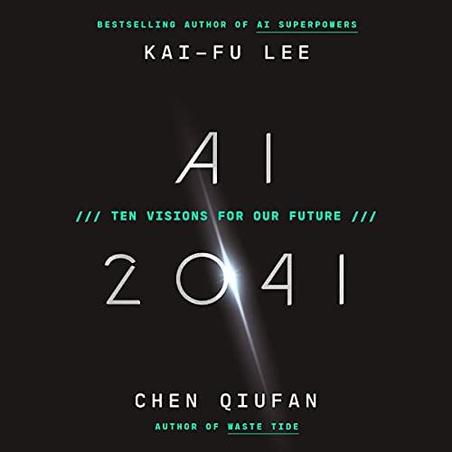 AI 2041 by Kai-Fu Lee, Chen Qiufan