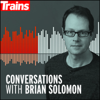 Conversations with Brian Solomon; Trains Magazine Audio Podcasts.