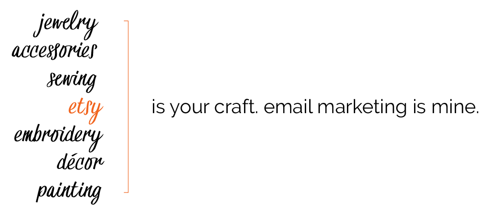 Etsy is your craft. Email marketing is mine.