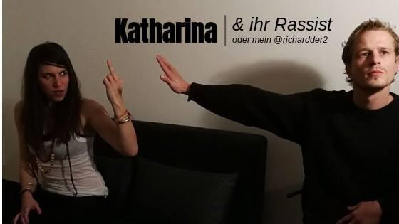 Katharina & Ihr Rassist | oder mein @richardder2