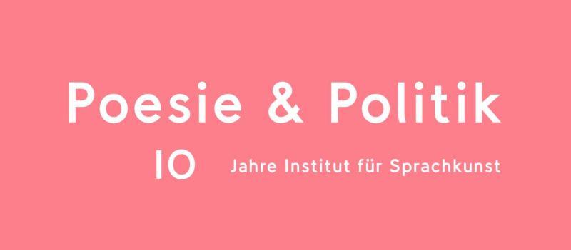 Poesie & Politik - 10 Jahre Institut für Sprachkunst