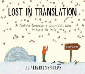 Lost in Translation: An Illustrated Compendium of Untranslatable Words - Ella Frances Sanders