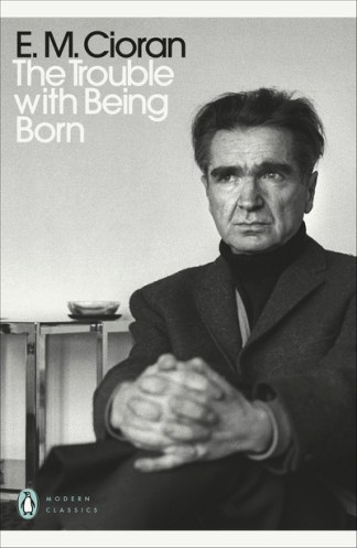 The Trouble With Being Born - E M Cioran