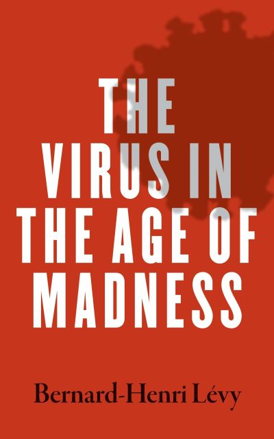 Virus in the Age of Madness - Bernard-Henri Levy