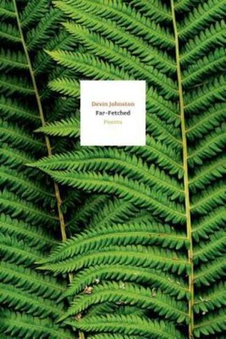 Far-Fetched: Poems - Devin Johnston