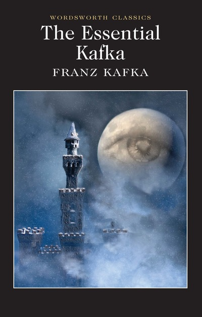 The Essential Kafka: The Castle; The Trial; Metamorphosis and Other Stories - Franz Kafka