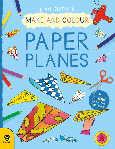 Make & Colour Paper Planes: 8 Planes to Cut out and Colour - Clare Beaton