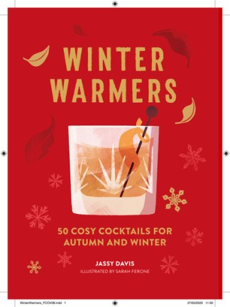 Winter Warmers: 60 Cosy Cocktails for Autumn and Winter - Jassy Davis