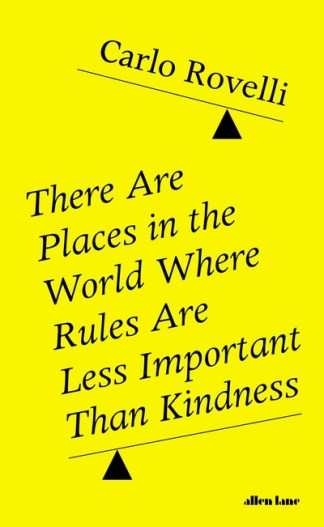 There are places in the world where rules are less important than kindness - Carlo Rovelli