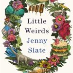 Little Weirds: 'Funny, positive, completely original and inspiring' George Saund - Jenny Slate