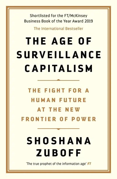 Age of Surveillance Capitalism: The Fight for a Human Future at the New Frontier - Shoshana Zuboff