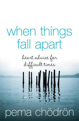 When Things Fall Apart: Heart Advice for Difficult Times - Pema Chodron
