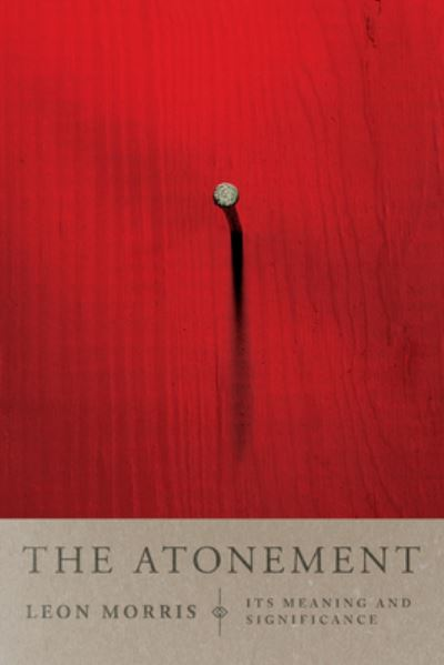 The Atonement, its meaning and significance - Leon Morris