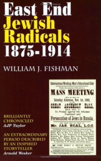 East End Jewish Radicals 1875 1914 - William J Fishman