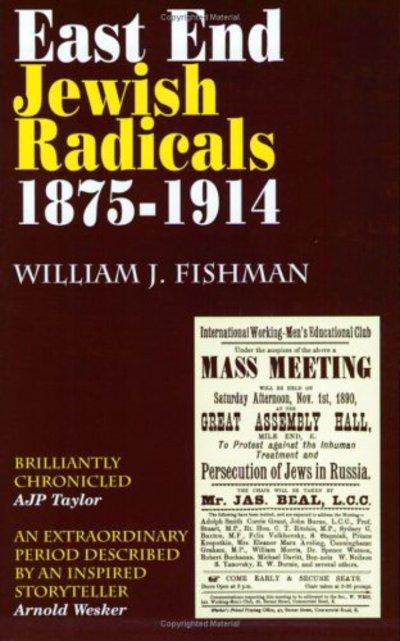 East End Jewish Radicals 1875 1914 - William J Fishman